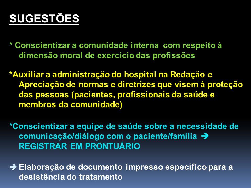 SUGESTÕES * Conscientizar a comunidade interna com respeito à dimensão moral de exercício das profissões *Auxiliar a administração do hospital na Reda