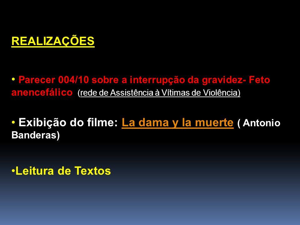 REALIZAÇÕES Parecer 004/10 sobre a interrupção da gravidez- Feto anencefálico (rede de Assistência à Vítimas de Violência) Exibição do filme: La dama
