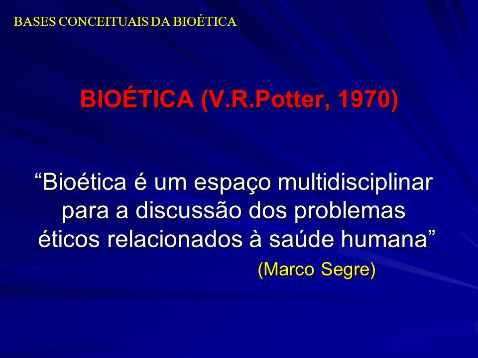 BASES CONCEITUAIS DA BIOÉTICA BIOÉTICA (V.R.Potter, 1970) Bioética é um espaço multidisciplinar para a discussão dos problemas éticos relacionados à s