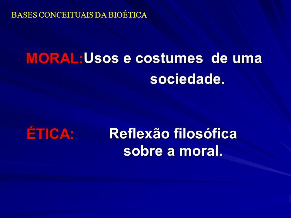 BASES CONCEITUAIS DA BIOÉTICA Usos e costumes de uma sociedade. sociedade. Reflexão filosófica Reflexão filosófica sobre a moral. sobre a moral. MORAL