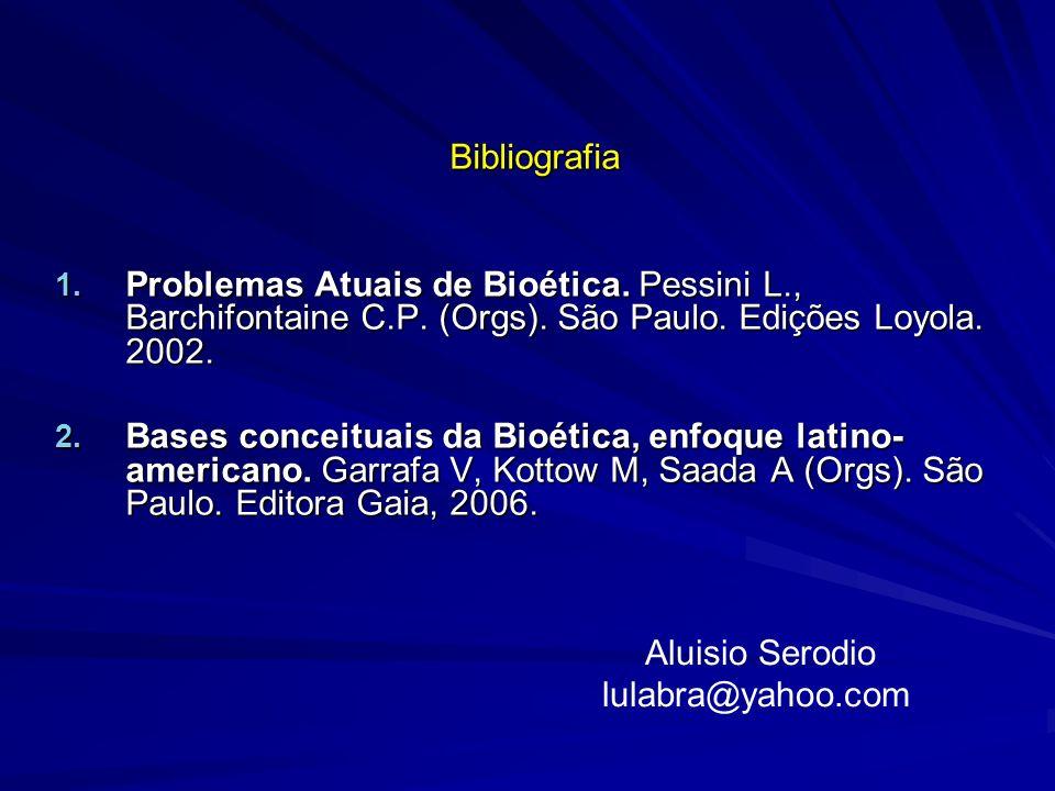 Bibliografia 1. Problemas Atuais de Bioética. Pessini L., Barchifontaine C.P. (Orgs). São Paulo. Edições Loyola. 2002. 2. Bases conceituais da Bioétic