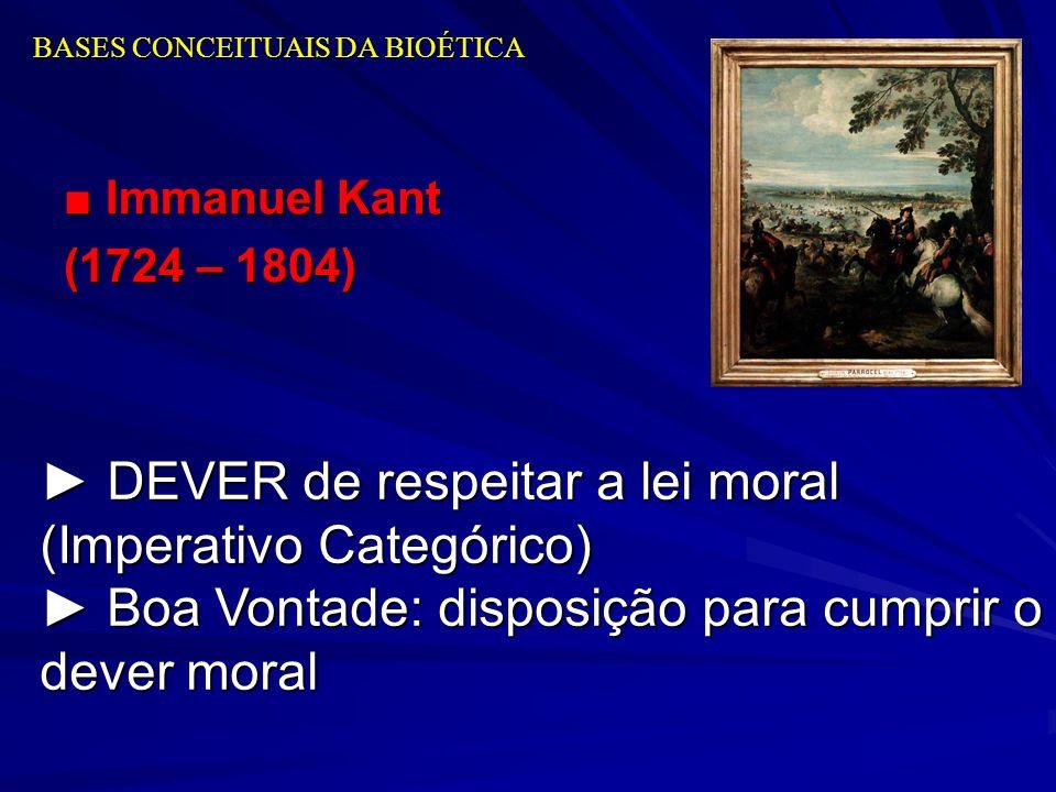 BASES CONCEITUAIS DA BIOÉTICA Immanuel Kant Immanuel Kant (1724 – 1804) DEVER de respeitar a lei moral DEVER de respeitar a lei moral (Imperativo Cate