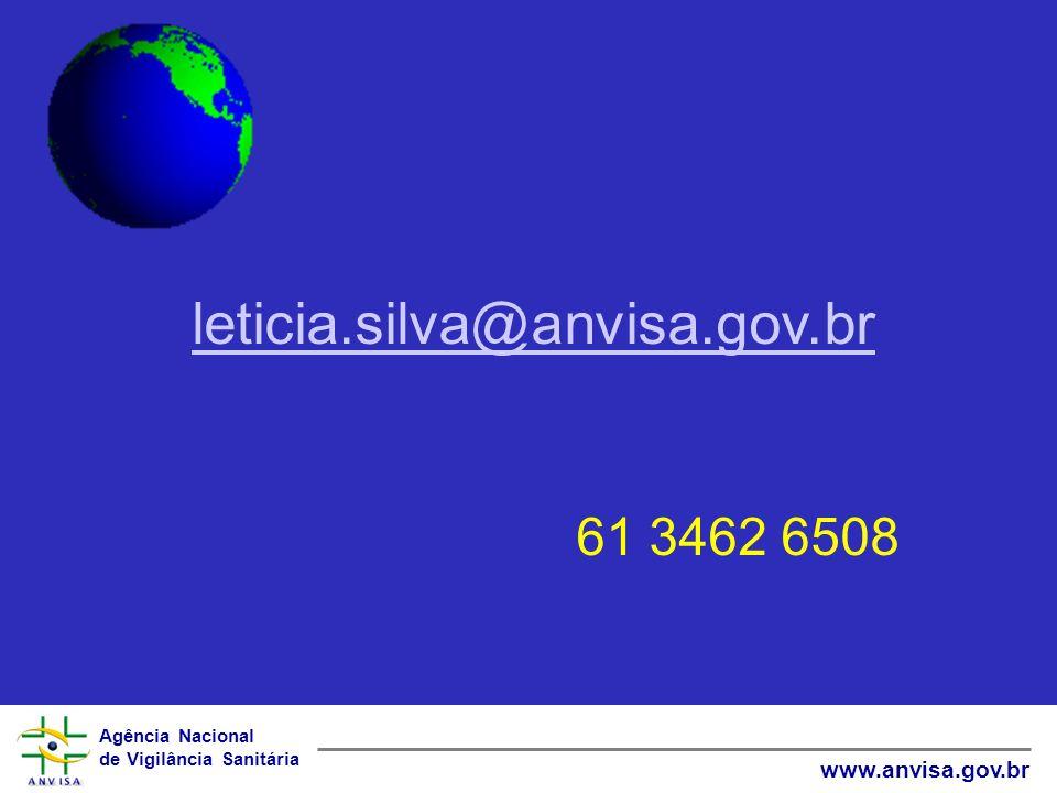Agência Nacional de Vigilância Sanitária www.anvisa.gov.br leticia.silva@anvisa.gov.br 61 3462 6508