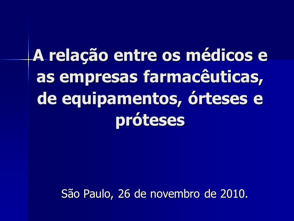 A relação entre os médicos e as empresas farmacêuticas, de equipamentos, órteses e próteses São Paulo, 26 de novembro de 2010.