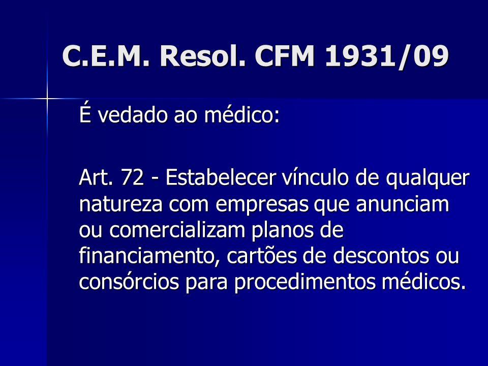 C.E.M. Resol. CFM 1931/09 É vedado ao médico: Art. 72 - Estabelecer vínculo de qualquer natureza com empresas que anunciam ou comercializam planos de