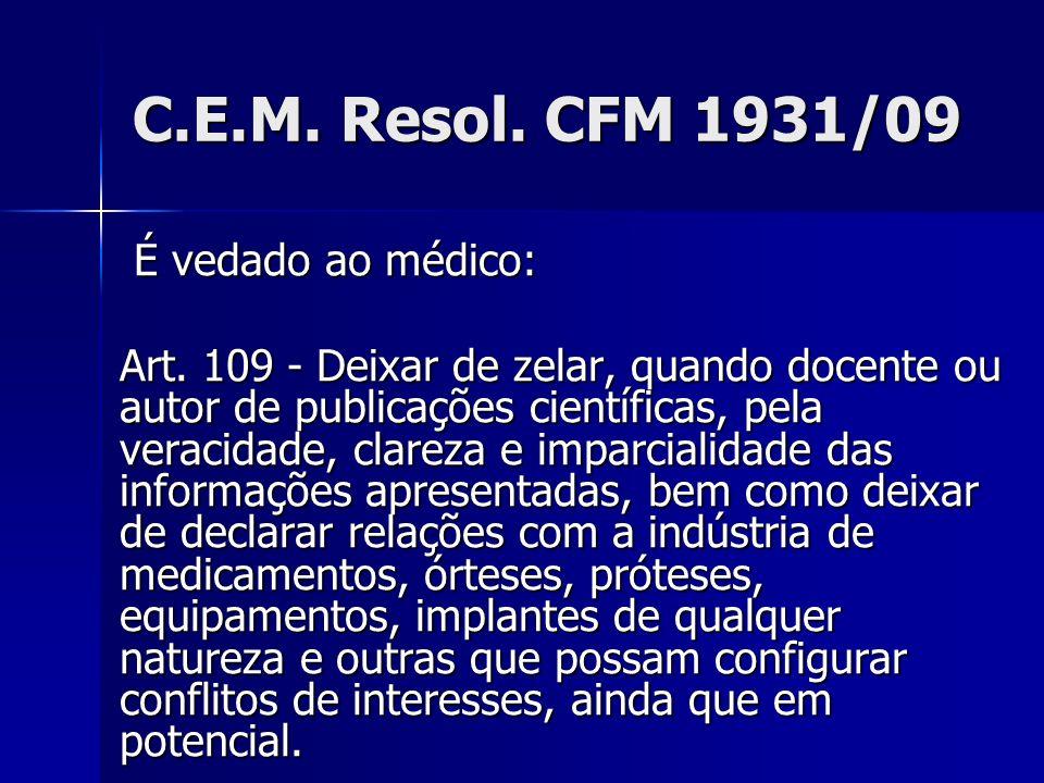 C.E.M. Resol. CFM 1931/09 É vedado ao médico: É vedado ao médico: Art. 109 - Deixar de zelar, quando docente ou autor de publicações científicas, pela