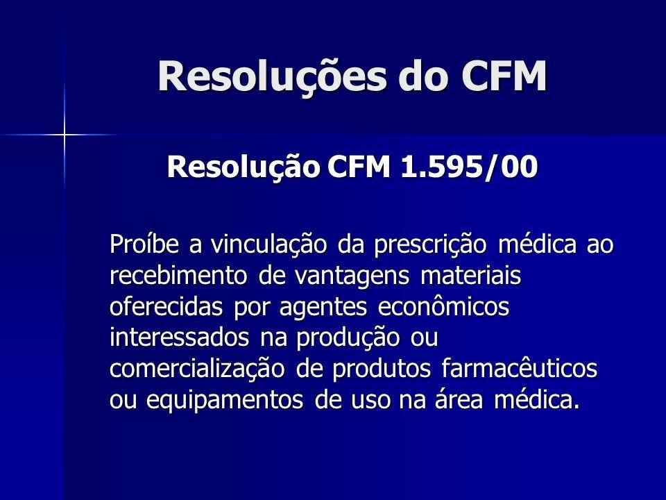 Resoluções do CFM Resolução CFM 1.595/00 Proíbe a vinculação da prescrição médica ao recebimento de vantagens materiais oferecidas por agentes econômi