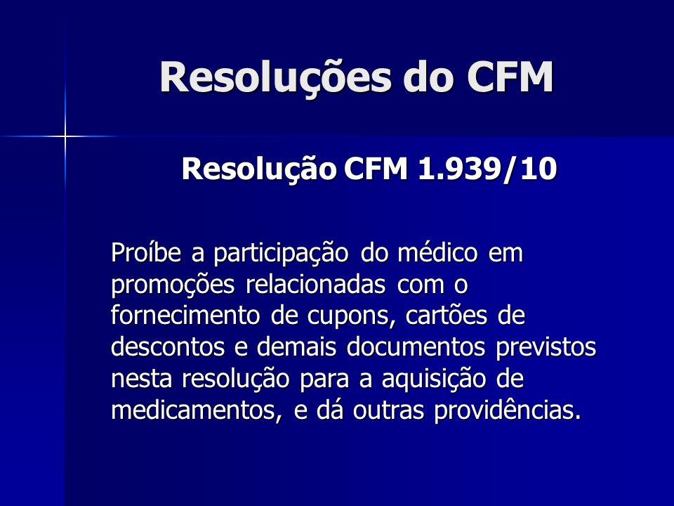 Resoluções do CFM Resolução CFM 1.939/10 Proíbe a participação do médico em promoções relacionadas com o fornecimento de cupons, cartões de descontos