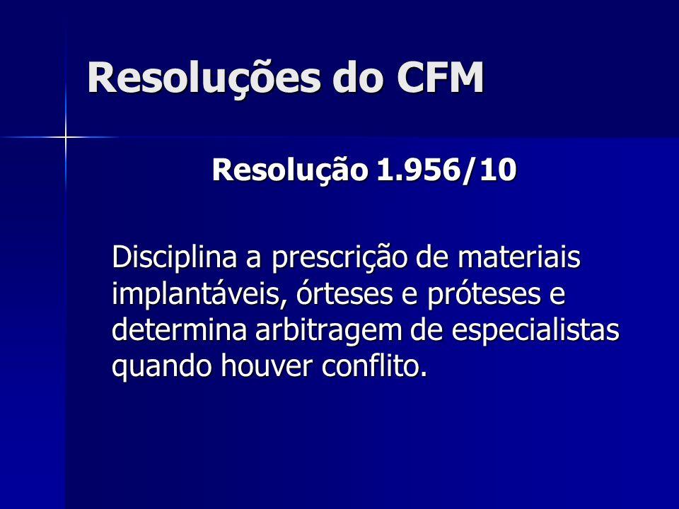 Resoluções do CFM Resolução 1.956/10 Resolução 1.956/10 Disciplina a prescrição de materiais implantáveis, órteses e próteses e determina arbitragem d