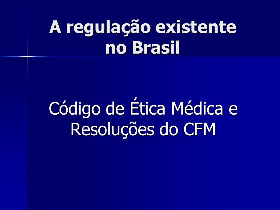 A regulação existente no Brasil Código de Ética Médica e Resoluções do CFM