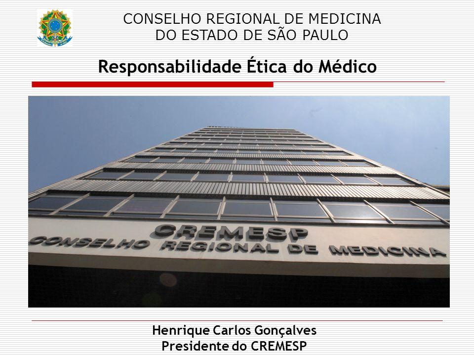 CONSELHO REGIONAL DE MEDICINA DO ESTADO DE SÃO PAULO Henrique Carlos Gonçalves Presidente do CREMESP Responsabilidade Ética do Médico