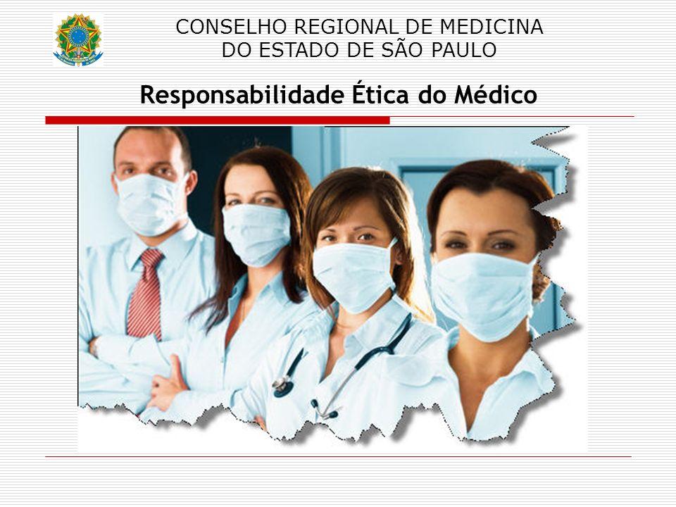 CONSELHO REGIONAL DE MEDICINA DO ESTADO DE SÃO PAULO Responsabilidade Ética do Médico RESPONSABILIDADE MÉDICA Criminal; Civil; Administrativo funcional; Administrativo ético-profissional.