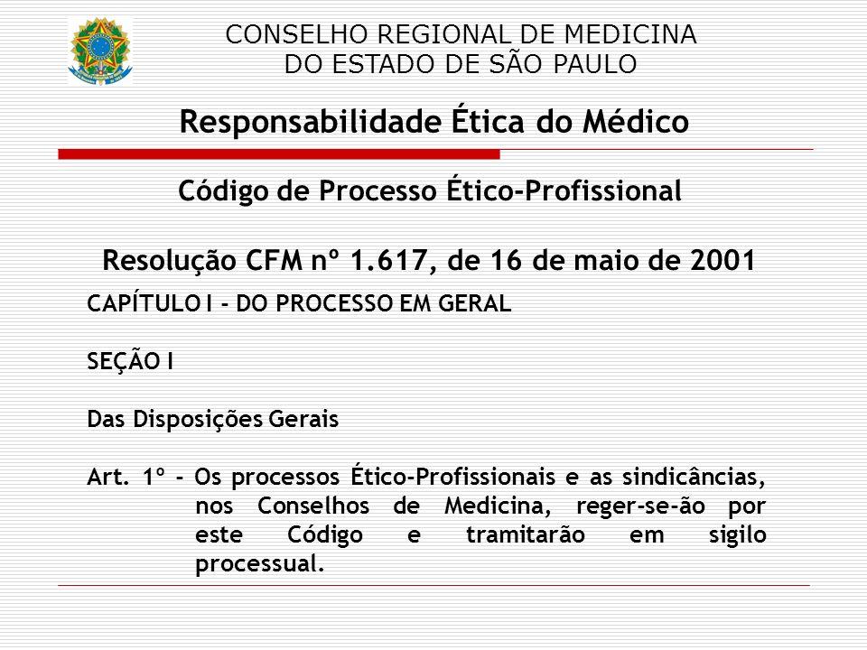 CONSELHO REGIONAL DE MEDICINA DO ESTADO DE SÃO PAULO Responsabilidade Ética do Médico Código de Processo Ético Profissional Resolução CFM nº 1.617, de 16 de maio de 2001 Art.