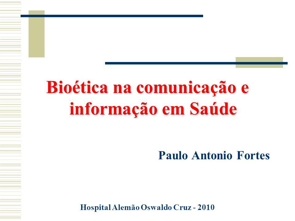 Bioética na comunicação e informação em Saúde Paulo Antonio Fortes Hospital Alemão Oswaldo Cruz - 2010
