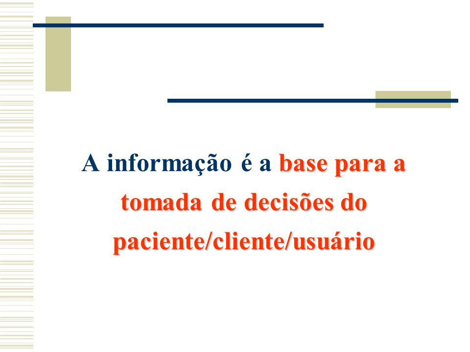 base para a tomada de decisões do paciente/cliente/usuário A informação é a base para a tomada de decisões do paciente/cliente/usuário