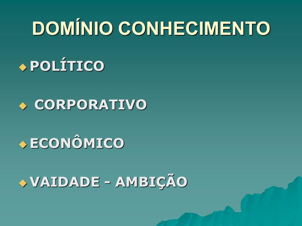 DOMÍNIO CONHECIMENTO POLÍTICO POLÍTICO CORPORATIVO CORPORATIVO ECONÔMICO ECONÔMICO VAIDADE - AMBIÇÃO VAIDADE - AMBIÇÃO