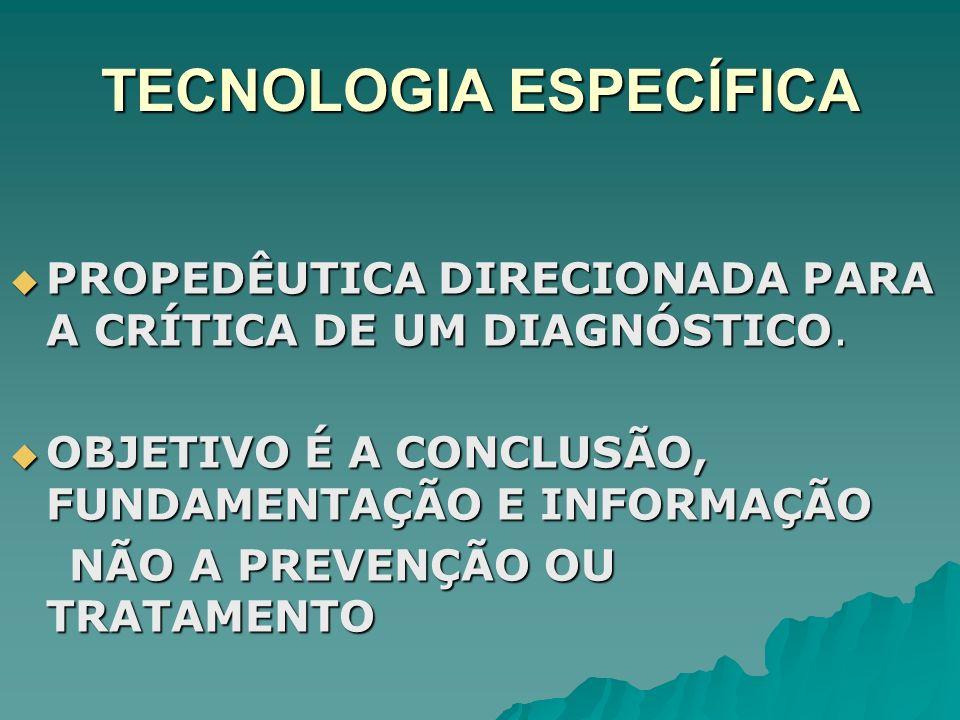 TECNOLOGIA ESPECÍFICA PROPEDÊUTICA DIRECIONADA PARA A CRÍTICA DE UM DIAGNÓSTICO. PROPEDÊUTICA DIRECIONADA PARA A CRÍTICA DE UM DIAGNÓSTICO. OBJETIVO É