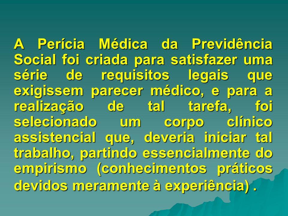A Perícia Médica da Previdência Social foi criada para satisfazer uma série de requisitos legais que exigissem parecer médico, e para a realização de