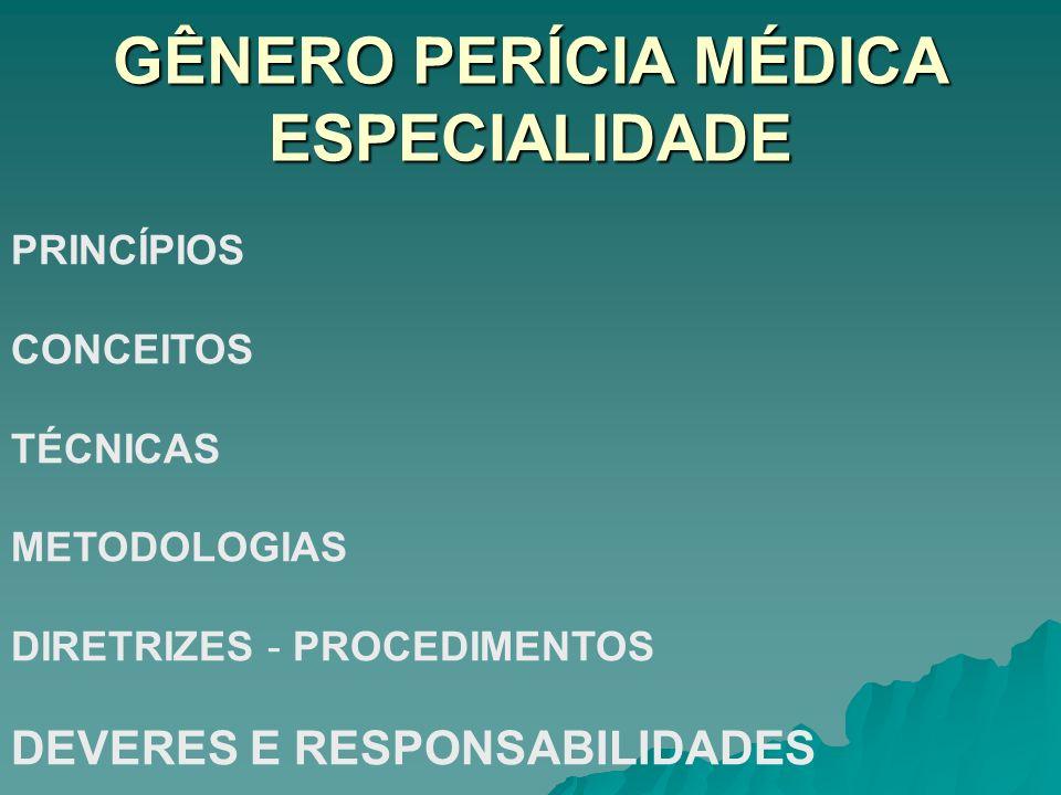 GÊNERO PERÍCIA MÉDICA ESPECIALIDADE PRINCÍPIOS CONCEITOS TÉCNICAS METODOLOGIAS DIRETRIZES - PROCEDIMENTOS DEVERES E RESPONSABILIDADES