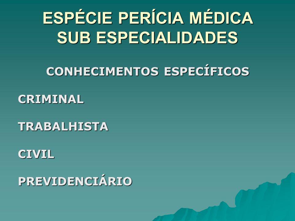 ESPÉCIE PERÍCIA MÉDICA SUB ESPECIALIDADES CONHECIMENTOS ESPECÍFICOS CRIMINALTRABALHISTACIVILPREVIDENCIÁRIO