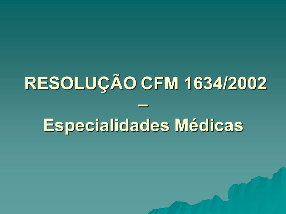 RESOLUÇÃO CFM 1634/2002 – Especialidades Médicas RESOLUÇÃO CFM 1634/2002 – Especialidades Médicas