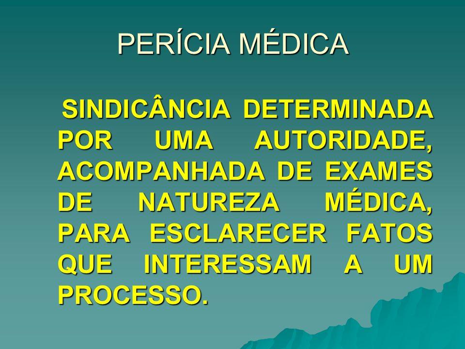 SINDICÂNCIA DETERMINADA POR UMA AUTORIDADE, ACOMPANHADA DE EXAMES DE NATUREZA MÉDICA, PARA ESCLARECER FATOS QUE INTERESSAM A UM PROCESSO.