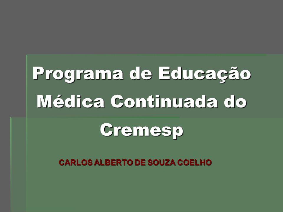 Programa de Educação Médica Continuada do Cremesp CARLOS ALBERTO DE SOUZA COELHO