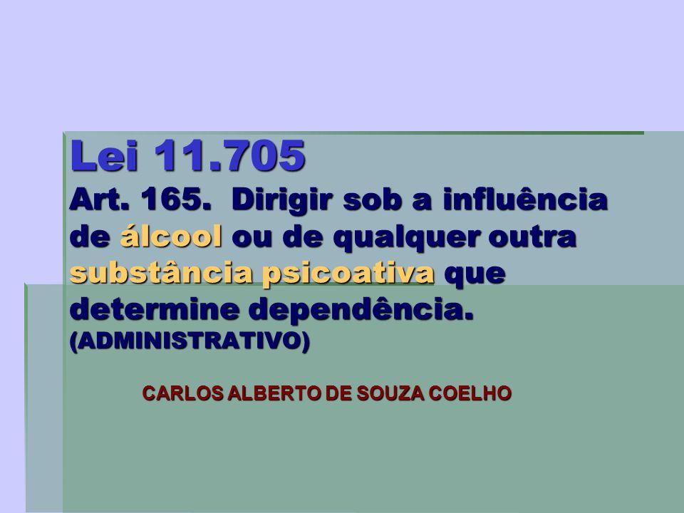 Lei 11.705 Art. 165. Dirigir sob a influência de álcool ou de qualquer outra substância psicoativa que determine dependência. (ADMINISTRATIVO) CARLOS