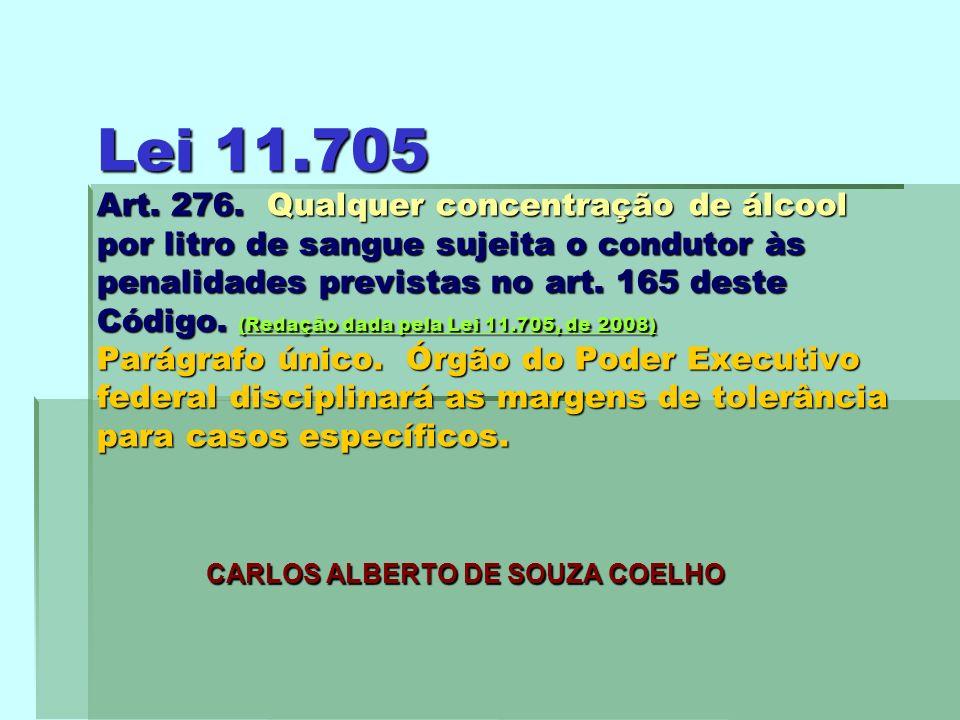 Lei 11.705 Art. 276. Qualquer concentração de álcool por litro de sangue sujeita o condutor às penalidades previstas no art. 165 deste Código. (Redaçã