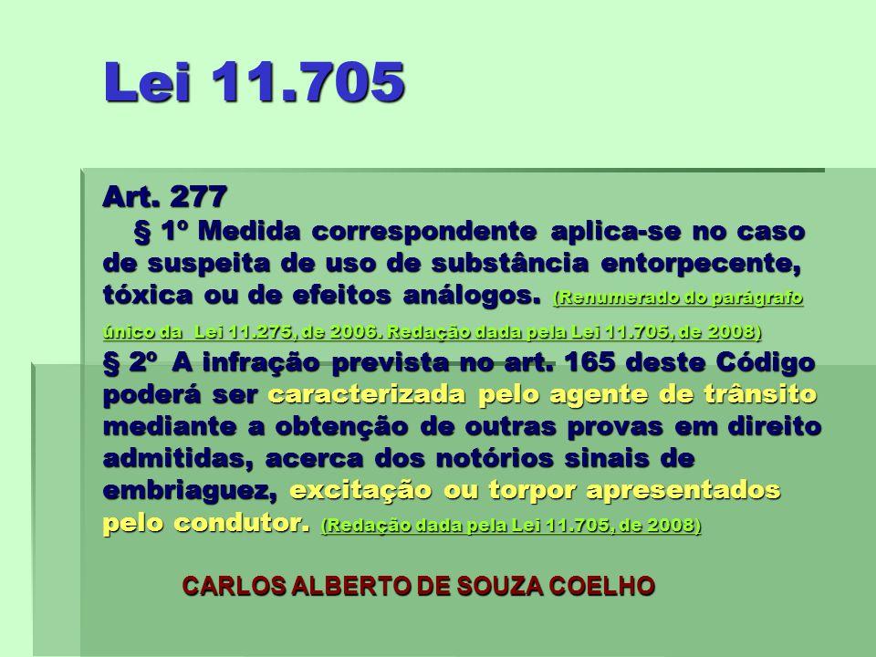 Lei 11.705 Art. 277 § 1º Medida correspondente aplica-se no caso de suspeita de uso de substância entorpecente, tóxica ou de efeitos análogos. (Renume