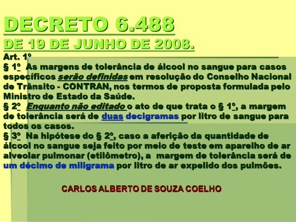 DECRETO 6.488 DE 19 DE JUNHO DE 2008. DECRETO 6.488 DE 19 DE JUNHO DE 2008. Art. 1º § 1º As margens de tolerância de álcool no sangue para casos espec
