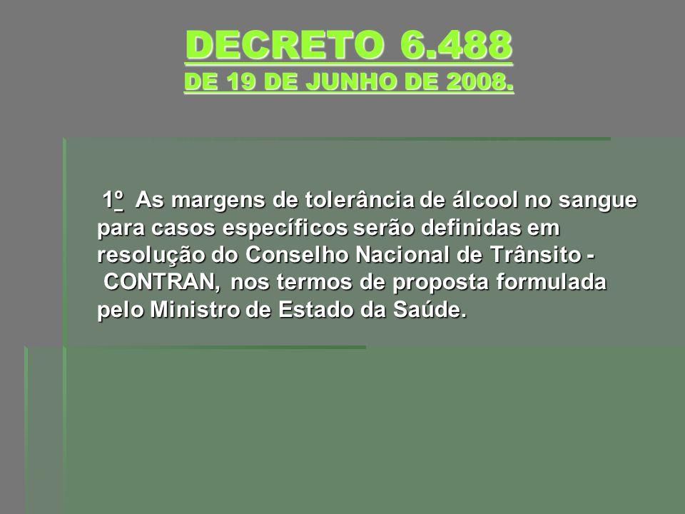 DECRETO 6.488 DE 19 DE JUNHO DE 2008. DECRETO 6.488 DE 19 DE JUNHO DE 2008. 1º As margens de tolerância de álcool no sangue para casos específicos ser
