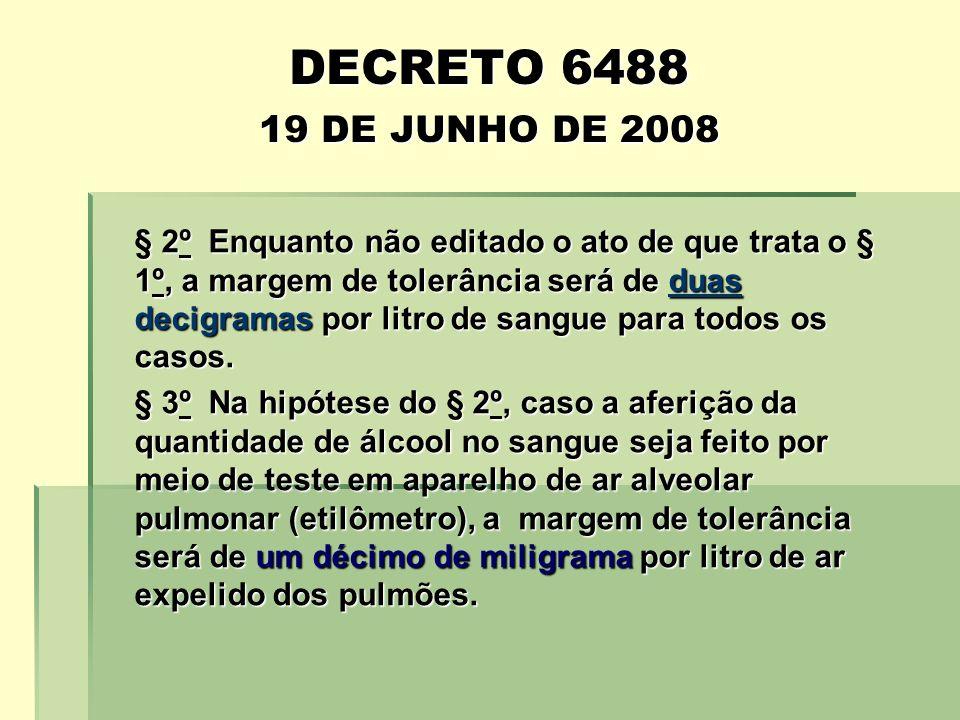 DECRETO 6488 19 DE JUNHO DE 2008 § 2º Enquanto não editado o ato de que trata o § 1º, a margem de tolerância será de duas decigramas por litro de sang