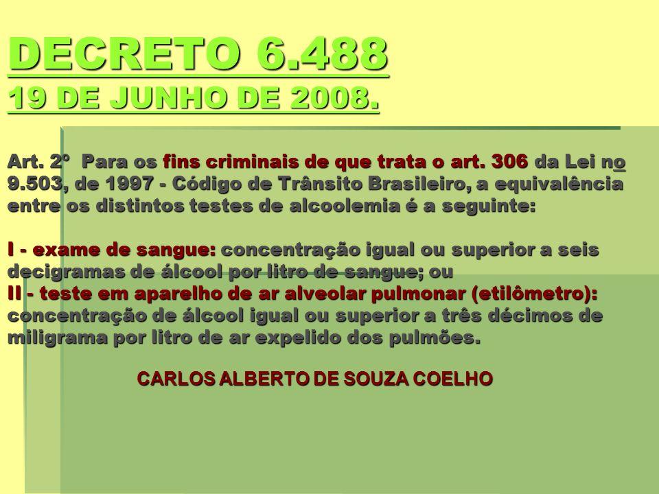 DECRETO 6.488 19 DE JUNHO DE 2008. DECRETO 6.488 19 DE JUNHO DE 2008. Art. 2º Para os fins criminais de que trata o art. 306 da Lei no 9.503, de 1997
