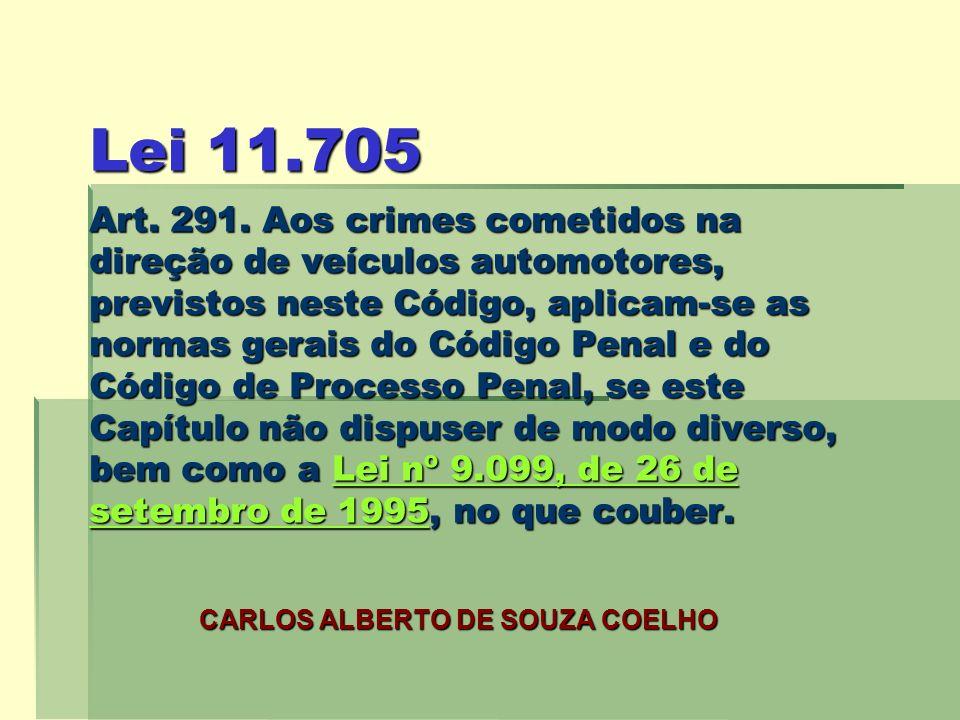 Lei 11.705 Art. 291. Aos crimes cometidos na direção de veículos automotores, previstos neste Código, aplicam-se as normas gerais do Código Penal e do