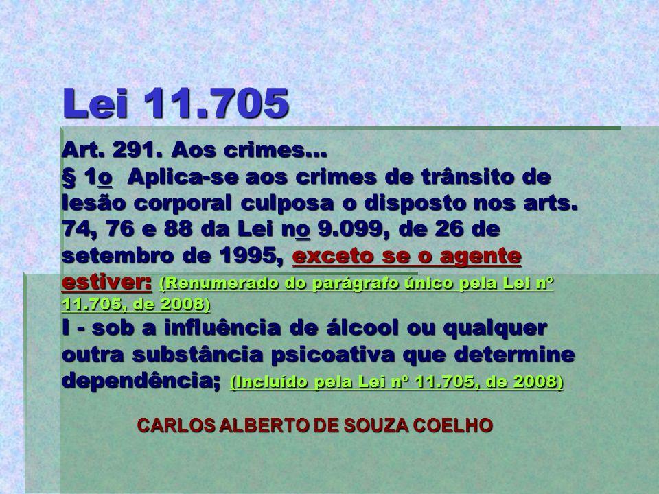 Lei 11.705 Art. 291. Aos crimes... § 1o Aplica-se aos crimes de trânsito de lesão corporal culposa o disposto nos arts. 74, 76 e 88 da Lei no 9.099, d