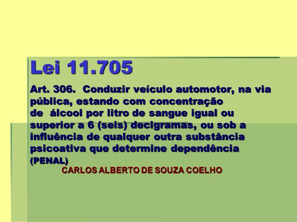 Lei 11.705 Art. 306. Conduzir veículo automotor, na via pública, estando com concentração de álcool por litro de sangue igual ou superior a 6 (seis) d