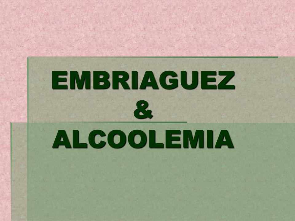 EMBRIAGUEZ & ALCOOLEMIA