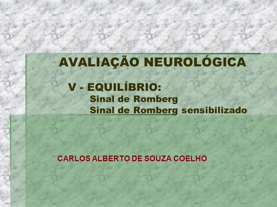 AVALIAÇÃO NEUROLÓGICA V - EQUILÍBRIO: Sinal de Romberg Sinal de Romberg sensibilizado AVALIAÇÃO NEUROLÓGICA V - EQUILÍBRIO: Sinal de Romberg Sinal de