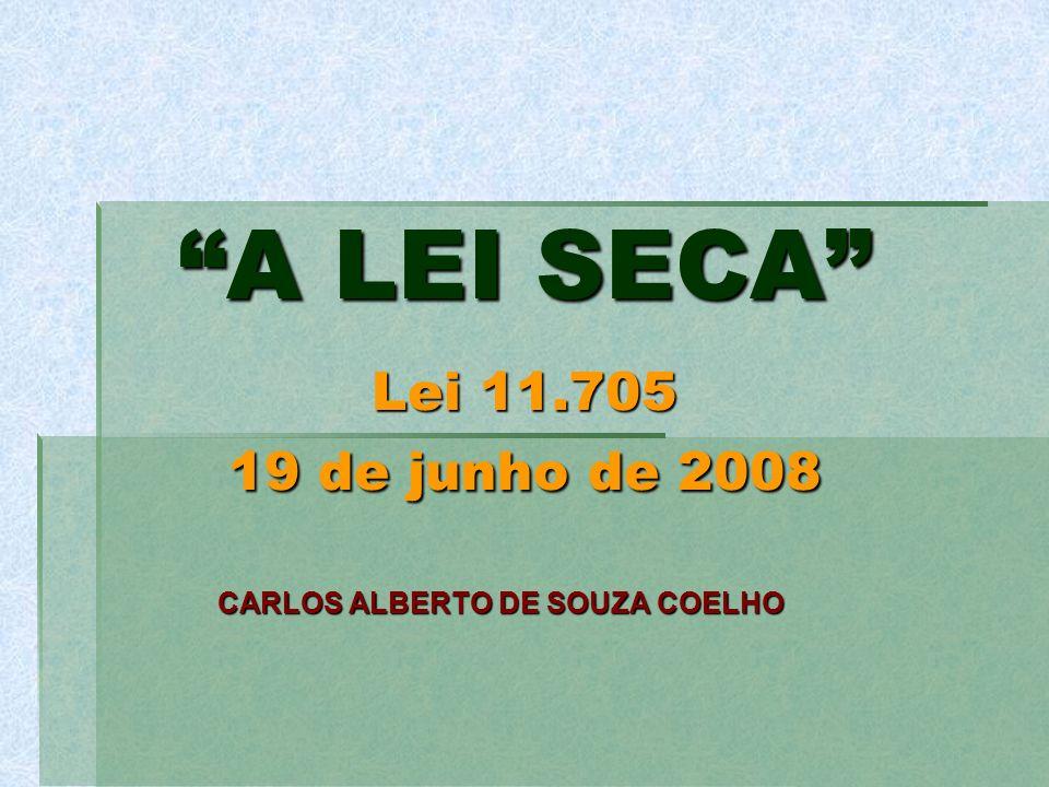 A LEI SECA Lei 11.705 19 de junho de 2008 CARLOS ALBERTO DE SOUZA COELHO