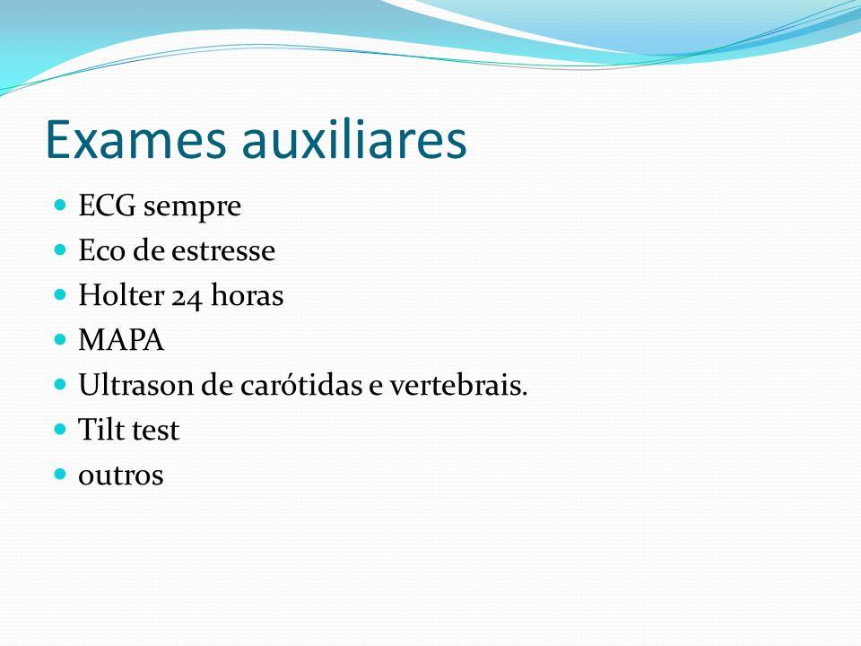 Exames auxiliares ECG sempre Eco de estresse Holter 24 horas MAPA Ultrason de carótidas e vertebrais. Tilt test outros