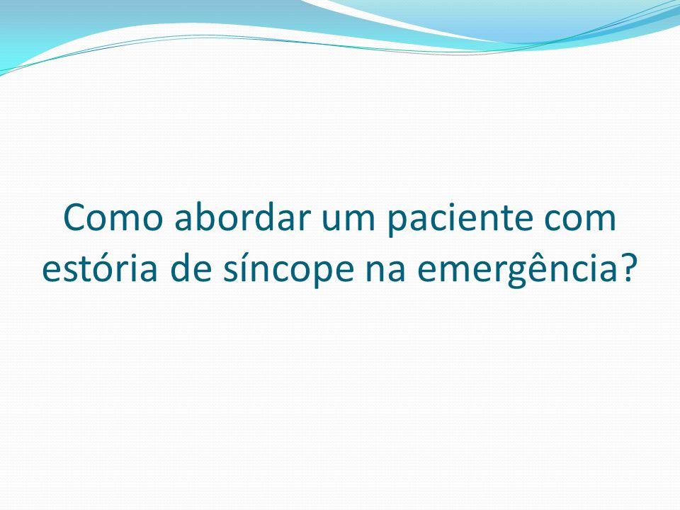 Como abordar um paciente com estória de síncope na emergência?