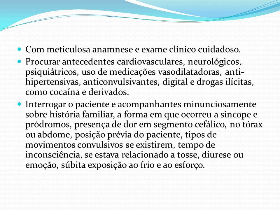 Com meticulosa anamnese e exame clínico cuidadoso. Procurar antecedentes cardiovasculares, neurológicos, psiquiátricos, uso de medicações vasodilatado