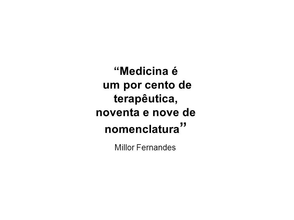 Medicina é um por cento de terapêutica, noventa e nove de nomenclatura Millor Fernandes