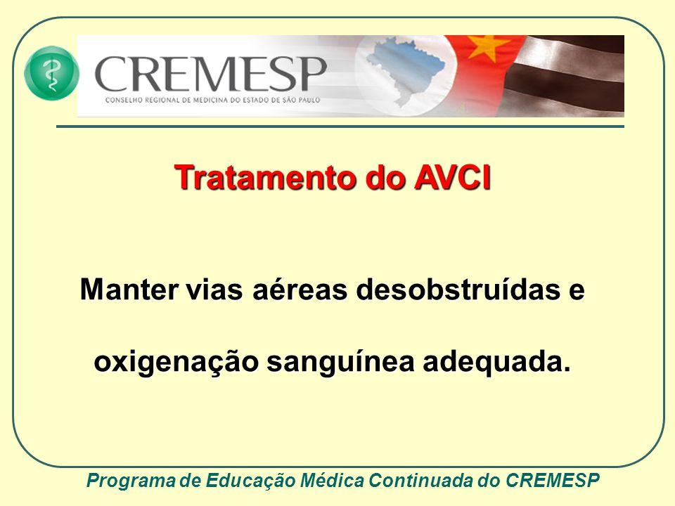 Programa de Educação Médica Continuada do CREMESP Tratamento do AVCI Manter vias aéreas desobstruídas e oxigenação sanguínea adequada.