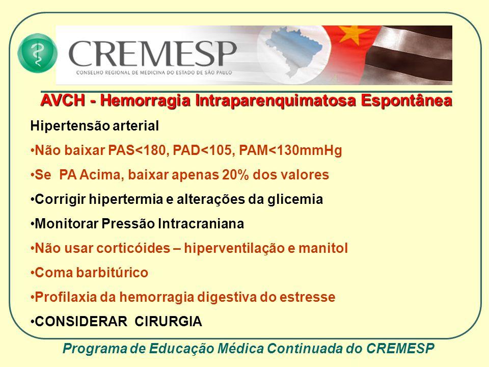 Programa de Educação Médica Continuada do CREMESP AVCH - Hemorragia Intraparenquimatosa Espontânea Hipertensão arterial Não baixar PAS<180, PAD<105, P