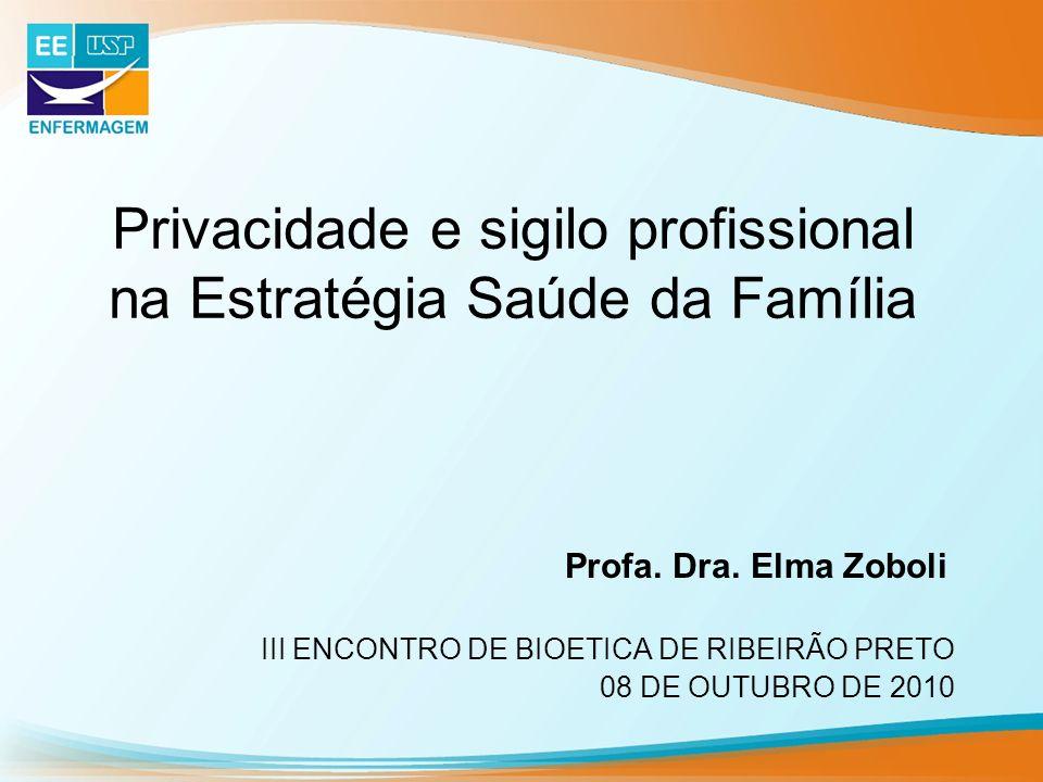 Privacidade e sigilo profissional na Estratégia Saúde da Família III ENCONTRO DE BIOETICA DE RIBEIRÃO PRETO 08 DE OUTUBRO DE 2010 Profa.