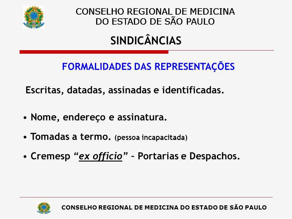 CONSELHO REGIONAL DE MEDICINA DO ESTADO DE SÃO PAULO SINDICÂNCIAS FORMALIDADES DAS REPRESENTAÇÕES Escritas, datadas, assinadas e identificadas. Nome,