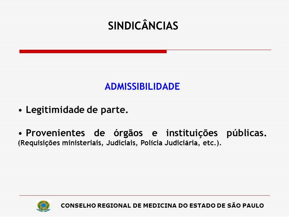 CONSELHO REGIONAL DE MEDICINA DO ESTADO DE SÃO PAULO SINDICÂNCIAS ADMISSIBILIDADE Legitimidade de parte. Provenientes de órgãos e instituições pública