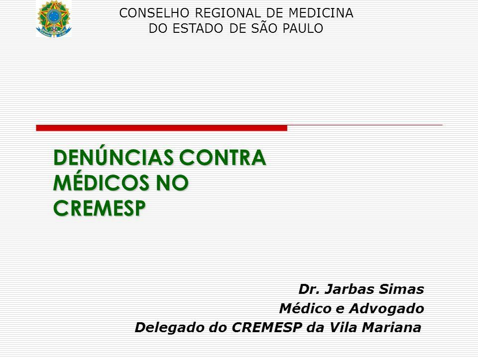 Dr. Jarbas Simas Médico e Advogado Delegado do CREMESP da Vila Mariana CONSELHO REGIONAL DE MEDICINA DO ESTADO DE SÃO PAULO DENÚNCIAS CONTRA MÉDICOS N